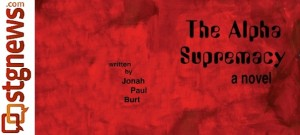 The Alpha Supremacy, a novel by Jonah Burt | Photo courtesy of Melynda Thorpe Burt