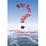 "Book cover for Eric Dodge's book ""Why Not Today? Face Your Fears and Chase Your Dreams."" Location and date not specified 